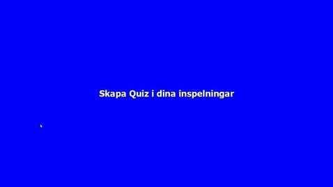 Thumbnail for entry HiG Play - Skapa Quiz till dina inspelningar