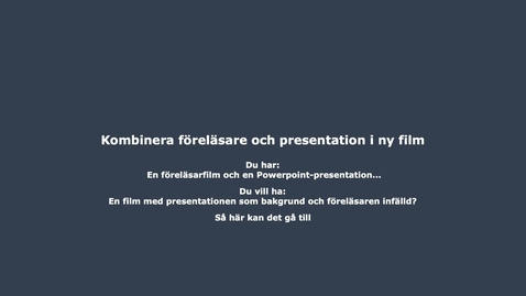 Thumbnail for entry Kombinera föreläsare och presentation i ny film