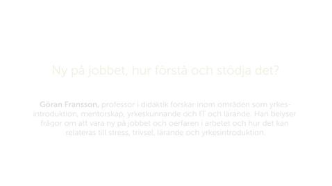 Thumbnail for entry Forskarna på slottet 9 oktober 2018 - Ny på jobbet, hur förstå och stödja det?