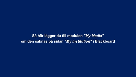 "Thumbnail for entry Så lägger du till modulen ""My Media"" i Blackboard"
