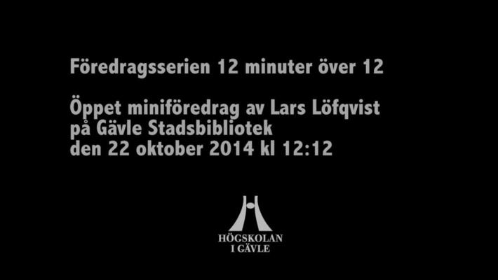 Föredragsserien 12 minuter över 12 – Lars Löfqvist