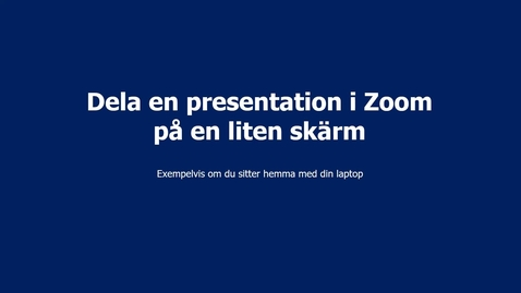 Thumbnail for entry Zoom - Dela presentation på liten skärm