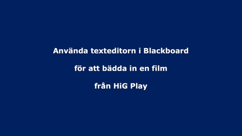 Thumbnail for entry Bädda in material från HiG Play via texteditorn i Blackboard
