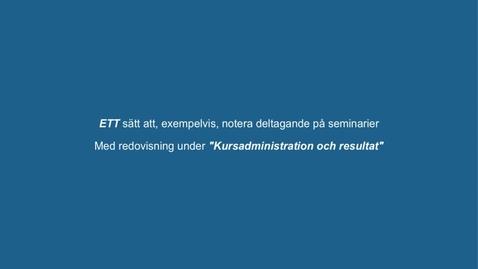"""Thumbnail for entry Skapa kolumn i """"Kursadministration & resultat"""" - Tex för att notera deltagande i seminarier etc."""