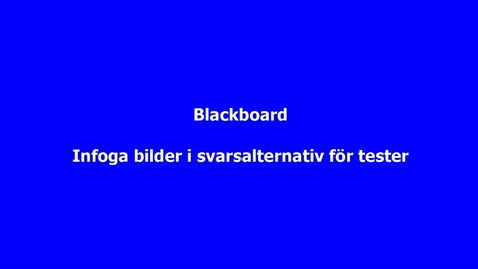 Thumbnail for entry Blackboard - Lägga in bild i svarsalternativ för test