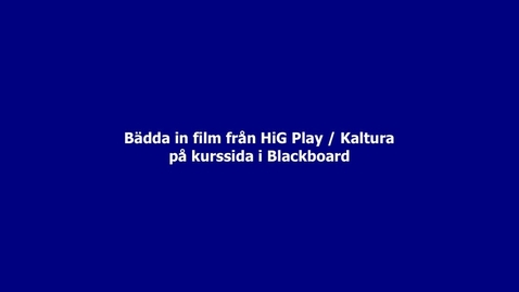 Bädda in film från HiG Play på kurssida i Blackboard