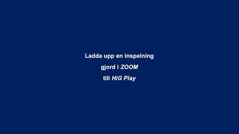 Thumbnail for entry Ladda upp lokal ZOOM-inspelning till HiG Play