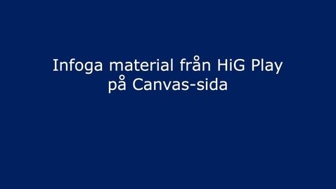 Thumbnail for entry Infoga klipp från Kaltura/HiG Play i Canvas