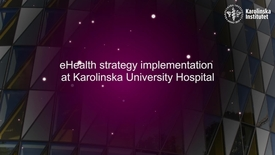 Thumbnail for entry eHealth strategy implementation at Karolinska University Hospital