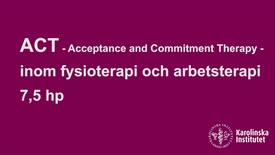 Thumbnail for entry ACT (Acceptance and Commitment Therapy) inom fysioterapi och arbetsterapi 7,5 hp