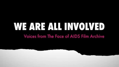 Thumbnail for entry Teaser: We Are All Involved - Voices from The Face of AIDS Film Archive