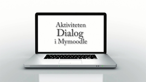 Thumbnail for entry Aktiviteten Dialog i Mymoodle / The Dialogue activity