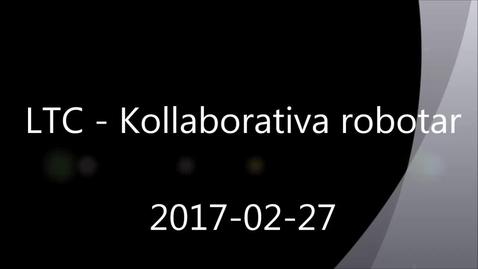 Miniatyrbild för inlägg LTC - Kollaborativa robotar 2017-02-27