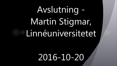 Thumbnail for entry Avslutning - Handledning av självständiga arbeten (konferens) 2016-10-20