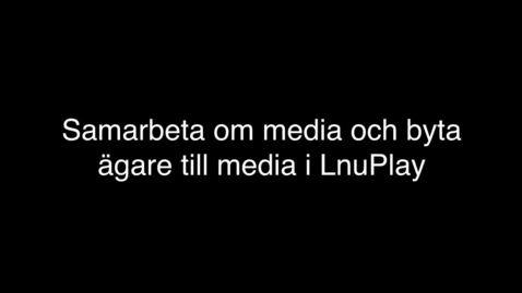 Thumbnail for entry Samarbeta om eller byta ägare till media i LnuPlay