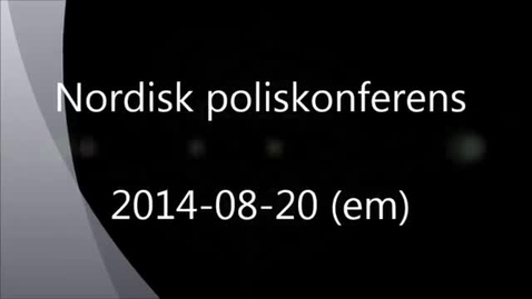 Thumbnail for entry Nordic Police Research Seminar, 2014-08-20