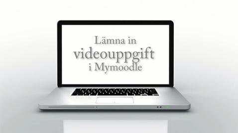 Thumbnail for entry Video som inlämningsuppgift i MyMoodle - handledning för student