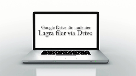 Thumbnail for entry Google Drive för studenter -Del 1 av 3 - Drive som lagringsplats