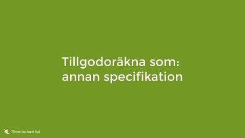 Miniatyr för inlägg Tillgodoräkna som annan specifikation