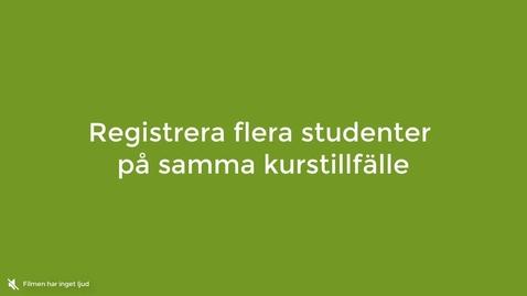 Miniatyr för inlägg Registrera flera studenter på kurstillfälle