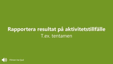 Miniatyr för inlägg Rapportera på aktivitetstillfälle (t.ex. tentamen)